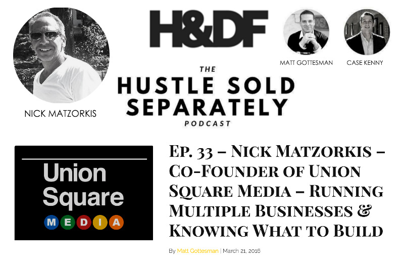 Ep. 33 – Nick Matzorkis – Co-Founder of Union Square Media – Running Multiple Businesses & Knowing What to Build